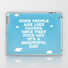 Some People Are Like Clouds Laptop & iPad Skin