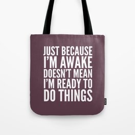 Just Because I'm Awake Doesn't Mean I'm Ready To Do Things (Eggplant) Tote Bag