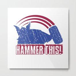 HAMMER THIS!  Metal Print