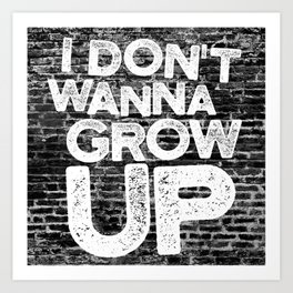 I don't wanna grow up Art Print