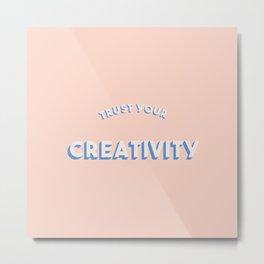 Trust Your Creativity Metal Print
