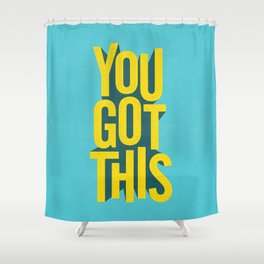 You Got This motivational typography poster inspirational quote bedroom wall home decor Shower Curtain