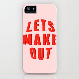 LETS MAKE OUT iPhone Case