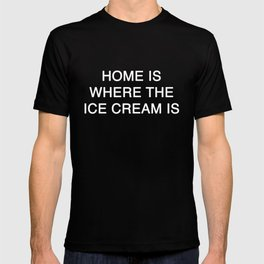 HOME IS WHERE THE ICE CREAM IS T-shirt