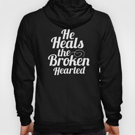 He Heals the Broken Hearted - Psalm 147:3 Hoody