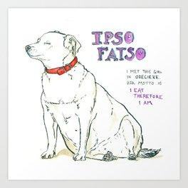 Ipso Fatso Art Print