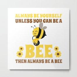Always Be A Bee Metal Print