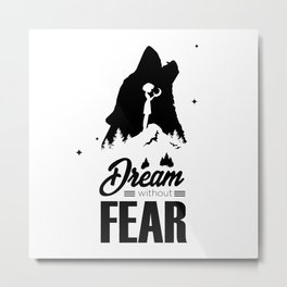 Dream without fear Metal Print