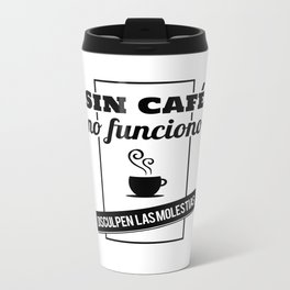 I Don't Work Without Coffee, Sorry For The Inconvenience (B/W) Metal Travel Mug