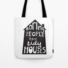 Boring People Have Tidy Houses Tote Bag