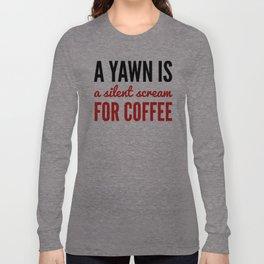 A YAWN IS A SILENT SCREAM FOR COFFEE (Light Mocha) Long Sleeve T-shirt