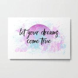 Text Art LET YOUR DREAMS COME TRUE No2 Metal Print