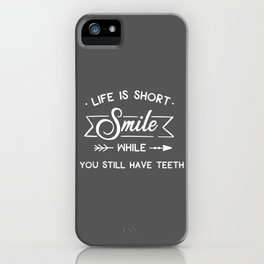 Smile While You Still Have Teeth, Funny, Quote iPhone Case