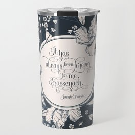 It has always been forever for me Sassenach. Jamie Fraser Travel Mug