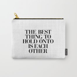 The Best Thing to Hold Onto is Each Other black and white gift for her girlfriend typography Carry-All Pouch