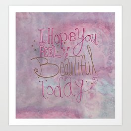 Quoteables #1 - Feel Beautiful Today Art Print