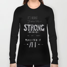 You are Strong... Long Sleeve T-shirt