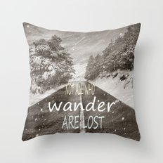 Not all who wander are lost. Mountains Throw Pillow