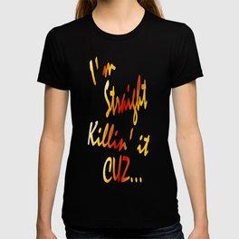 I'M STRAIGHT KILLIN' IT CUZ  T-shirt