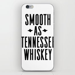 WHISKEY GIFT IDEA, Smooth As Tennessee Whiskey,Bar Decor,Bar Cart,Party gift,Drink Sign iPhone Skin