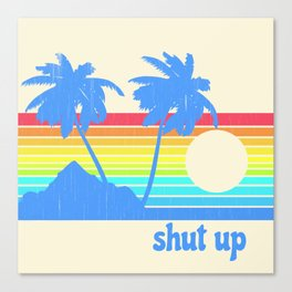 Shut Up Canvas Print