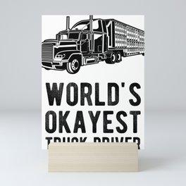 World's Okayest Truck Driver Funny Semi Truck Driver Hauling Mini Art Print