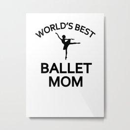 Ballet Mother World's best  ballet Mom Metal Print