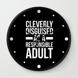 Disguised Responsible Adult Funny Quote Wall Clock