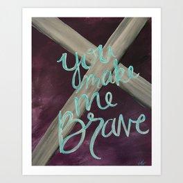 You Make Me Brave Art Print