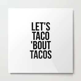Let's taco 'bout tacos Metal Print