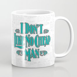 I Don't Like No Cheap Man / Vintage typography redrawn and repurposed Coffee Mug