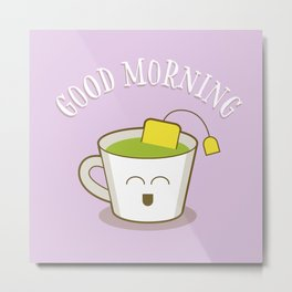 Good Morning Green Tea Lover Metal Print