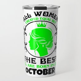 All Women created Equal But The best Are Born In October (2) Travel Mug