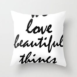 We love beautiful things Throw Pillow