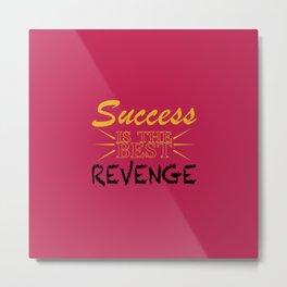 Success is the BEST Revenge Metal Print