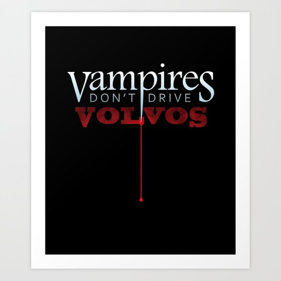 Vampires Don't Drive Volvos Art Print