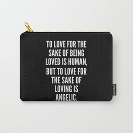 To love for the sake of being loved is human but to love for the sake of loving is angelic Carry-All Pouch