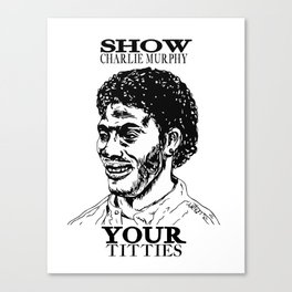 Show Charlie Murphy Your Titties Canvas Print
