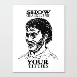 Show Charlie Murphy Your Titties Canvas Print