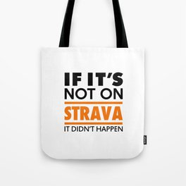 If it's not on strava it didn't happen Tote Bag