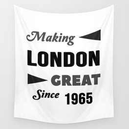 Making London Great Since 1965 Wall Tapestry