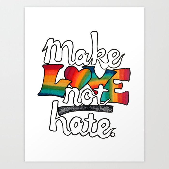 MAKE LOVE NOT HATE Rainbow Marker & Ink by Imaginarum Creative Studios Art  Print by imaginariumcreativestudios