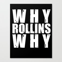 Why Rollins Why Canvas Print