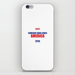 Elect Someone Who Loves America 2016 Election T-Shirt iPhone Skin