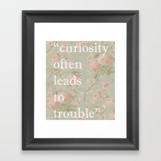 Curiosity Often Leads to Trouble  Framed Art Print