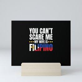 YOU CAN'T SCARE ME MY WIFE IS FILIPINO SHIRT Mini Art Print