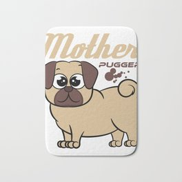 """""""Mother Pugger Pug Mom"""" is great for all the pet lovers out there specially the a one like you! Bath Mat"""
