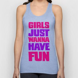 Girls Just Wanna Have Fun Unisex Tank Top