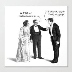 Tinder Isn't Your Friend Canvas Print