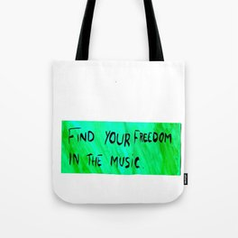 FIND YOUR FREEDOM IN THE MUSIC. Tote Bag